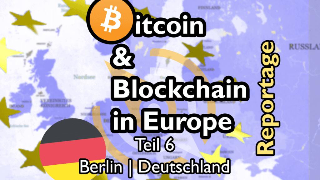 Video: Bitcoin & Blockchain in Europe – Teil 6: Berlin, ein guter Ort für Blockchain-Innovationen?